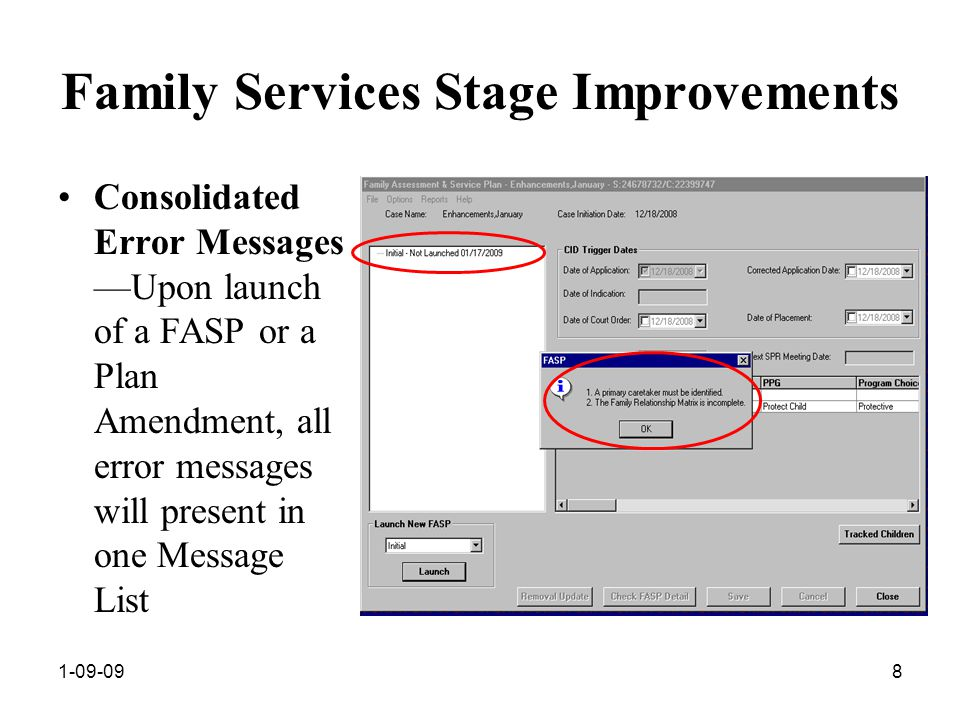 1-09-098 Family Services Stage Improvements Consolidated Error Messages —Upon launch of a FASP or a Plan Amendment, all error messages will present in one Message List