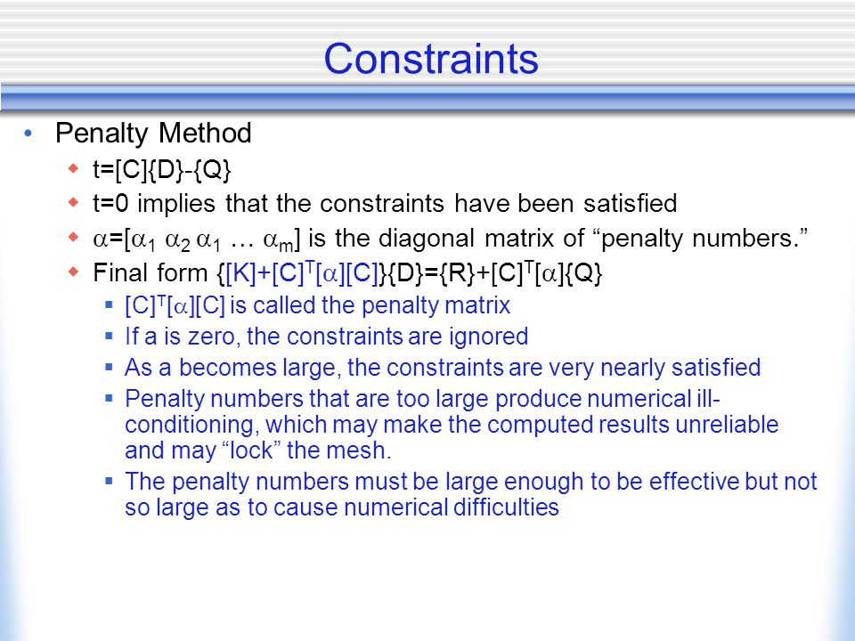 Constraints Penalty Method  t=[C]{D}-{Q}  t=0 implies that the constraints have been satisfied   =[  1  2  1 …  m ] is the diagonal matrix of