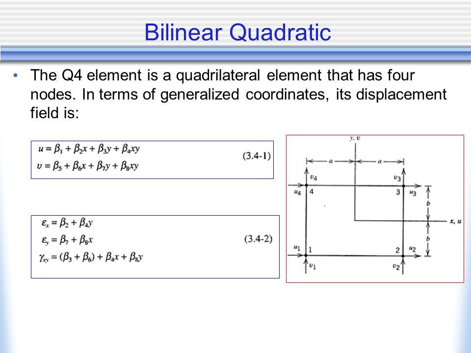 Bilinear Quadratic The Q4 element is a quadrilateral element that has four nodes.