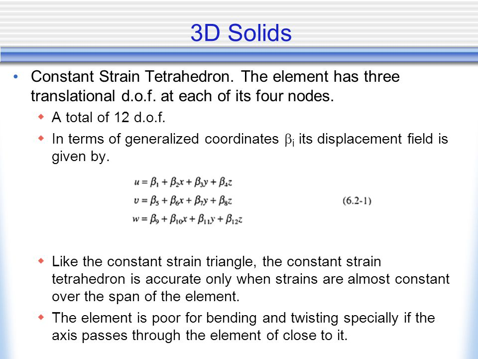 3D Solids Constant Strain Tetrahedron.The element has three translational d.o.f.