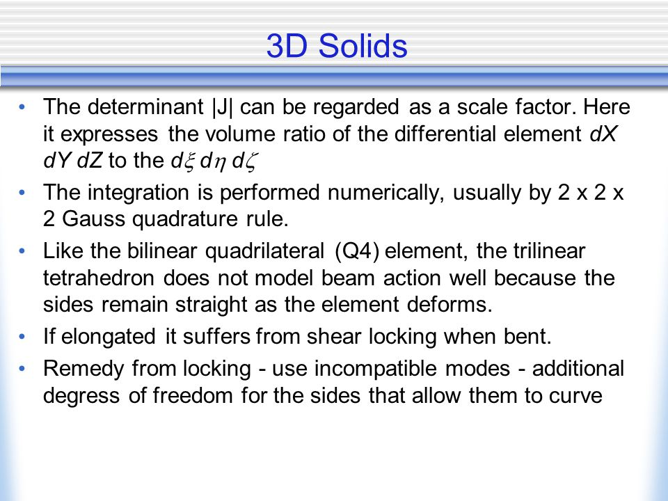 3D Solids The determinant |J| can be regarded as a scale factor.