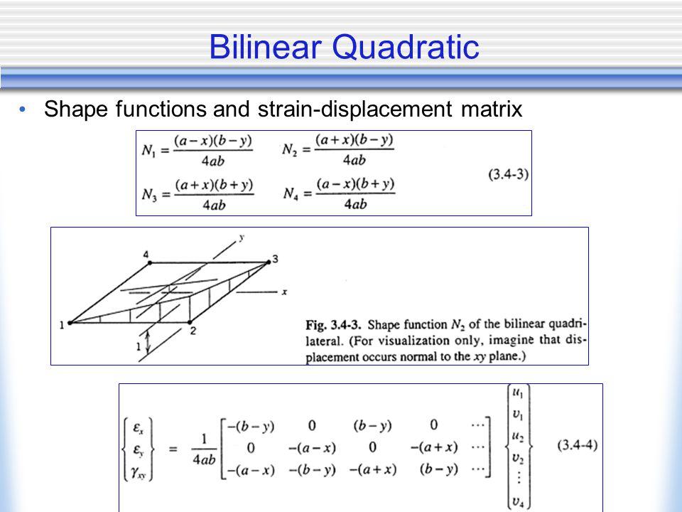 Bilinear Quadratic Shape functions and strain-displacement matrix