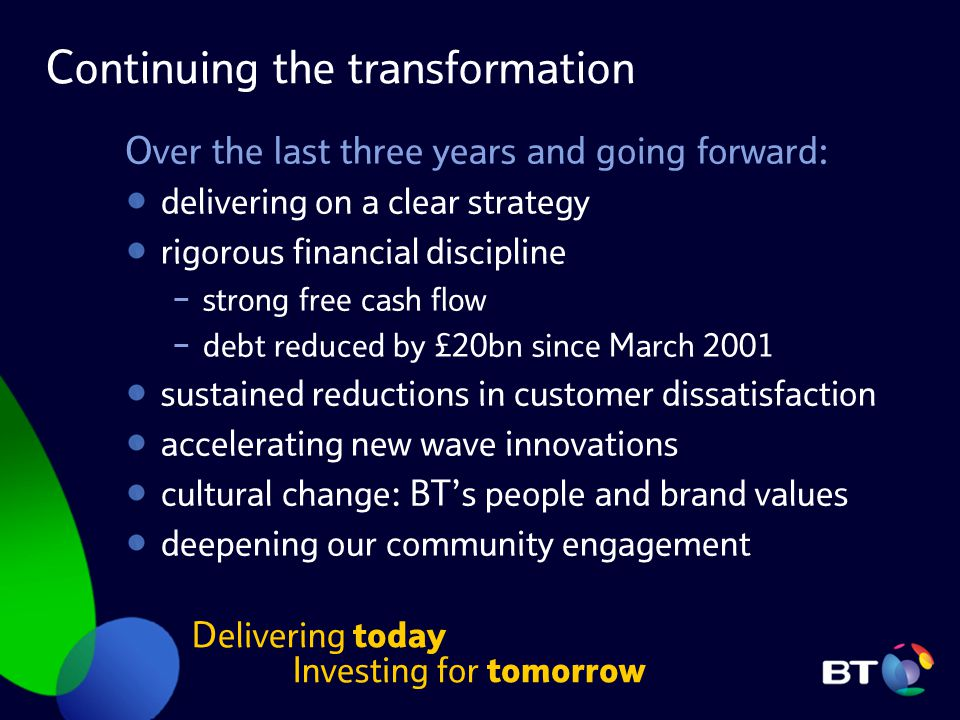 Continuing the transformation Over the last three years and going forward: delivering on a clear strategy rigorous financial discipline − strong free