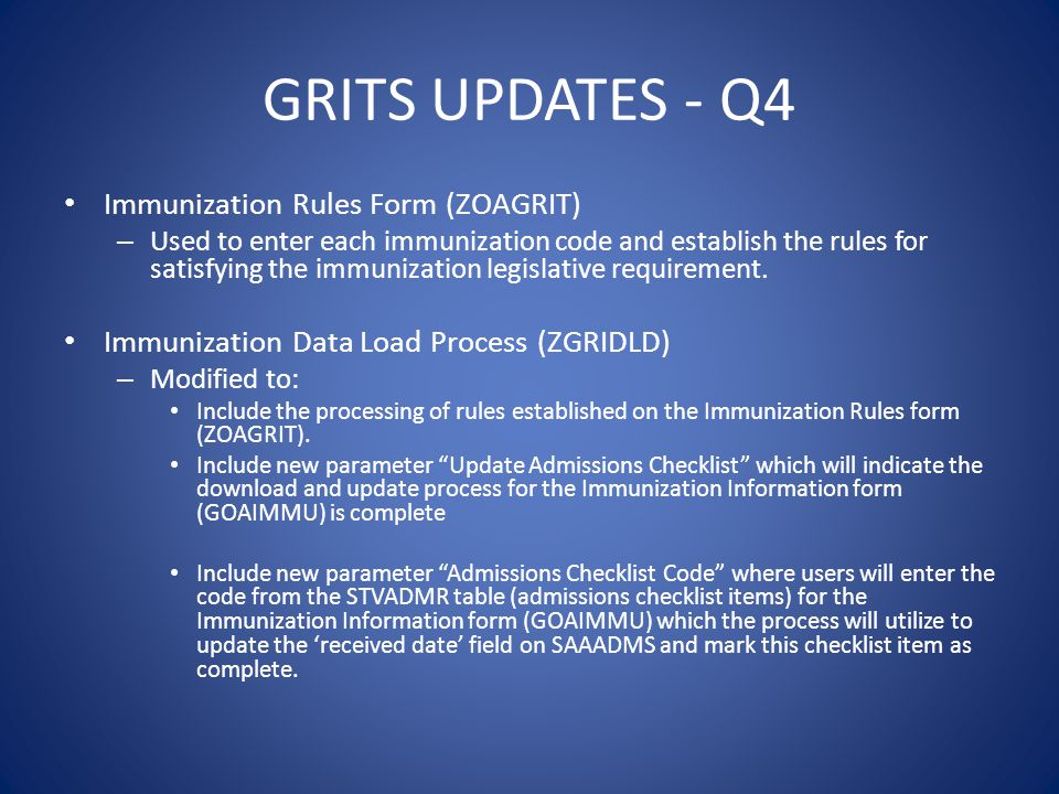 GRITS UPDATES - Q4 Immunization Rules Form (ZOAGRIT) – Used to enter each immunization code and establish the rules for satisfying the immunization le