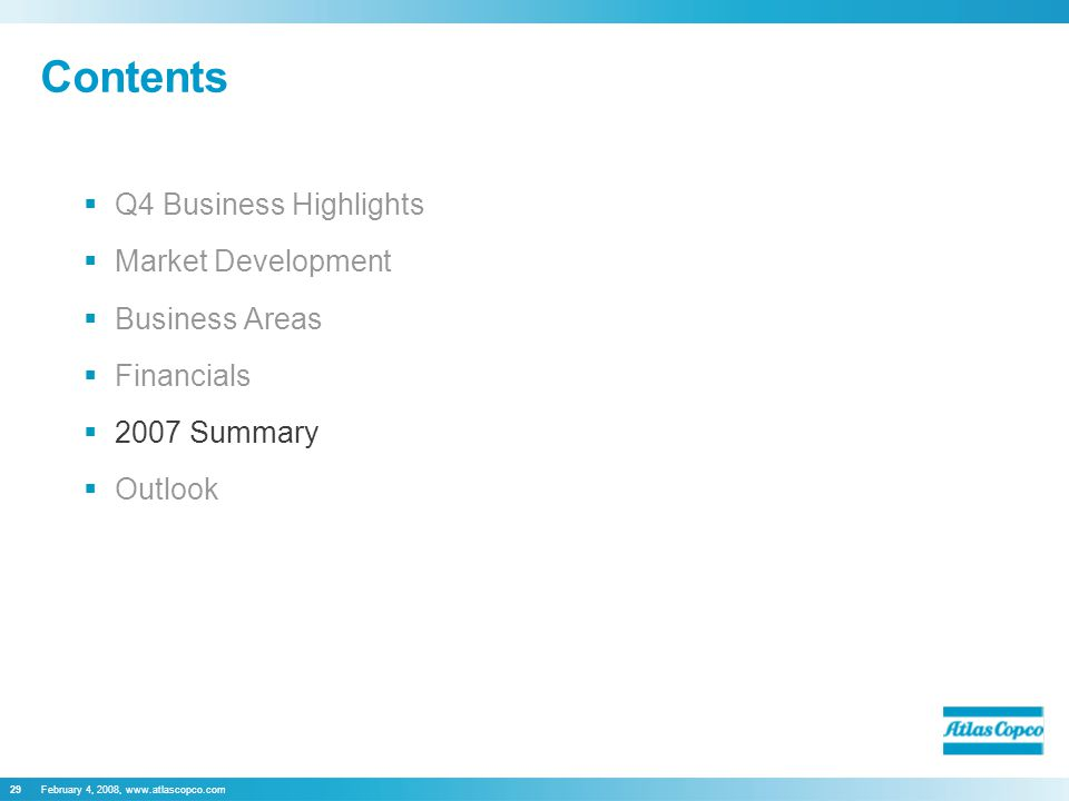 February 4, 2008, www.atlascopco.com29 Contents  Q4 Business Highlights  Market Development  Business Areas  Financials  2007 Summary  Outlook