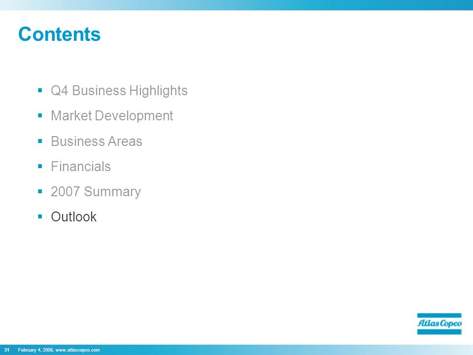 February 4, 2008, www.atlascopco.com31 Contents  Q4 Business Highlights  Market Development  Business Areas  Financials  2007 Summary  Outlook