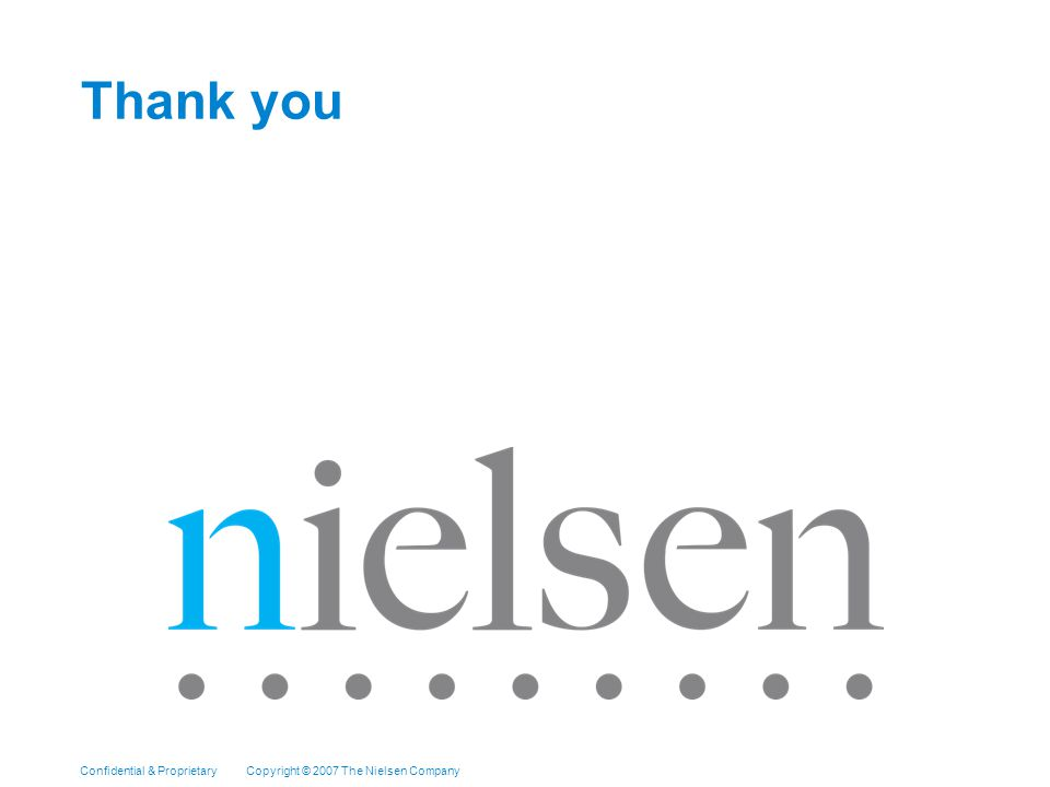 Confidential & Proprietary Copyright © 2009 The Nielsen Company Private Label Report Q Thank you Confidential & Proprietary Copyright © 2007 The Nielsen Company