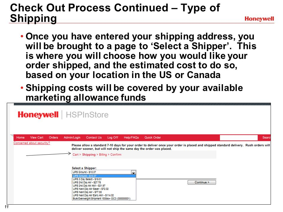 11 Check Out Process Continued – Type of Shipping Once you have entered your shipping address, you will be brought to a page to 'Select a Shipper'. Th