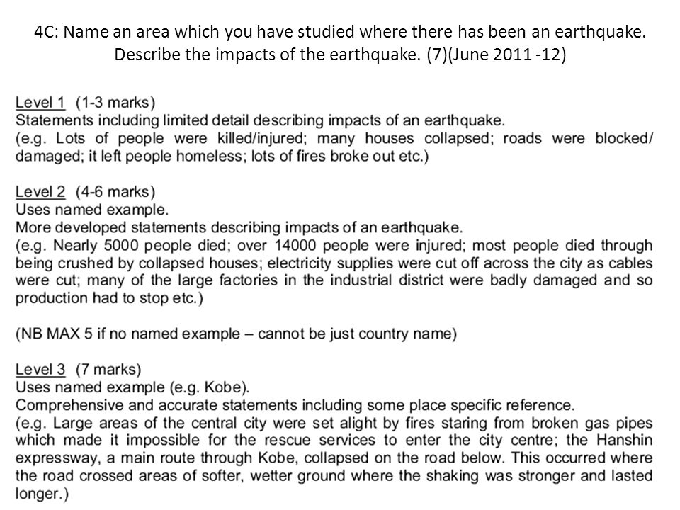 4C: Name an area which you have studied where there has been an earthquake. Describe the impacts of the earthquake. (7)(June 2011 -12)