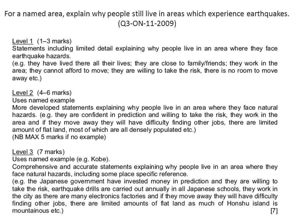 For a named area, explain why people still live in areas which experience earthquakes. (Q3-ON-11-2009)