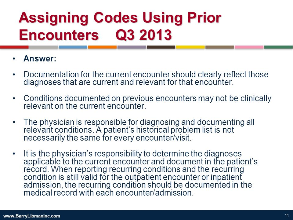 11 Assigning Codes Using Prior Encounters Q3 2013 Answer: Documentation for the current encounter should clearly reflect those diagnoses that are curr