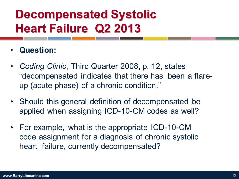 """13 Decompensated Systolic Heart Failure Q2 2013 Question: Coding Clinic, Third Quarter 2008, p. 12, states """"decompensated indicates that there has bee"""