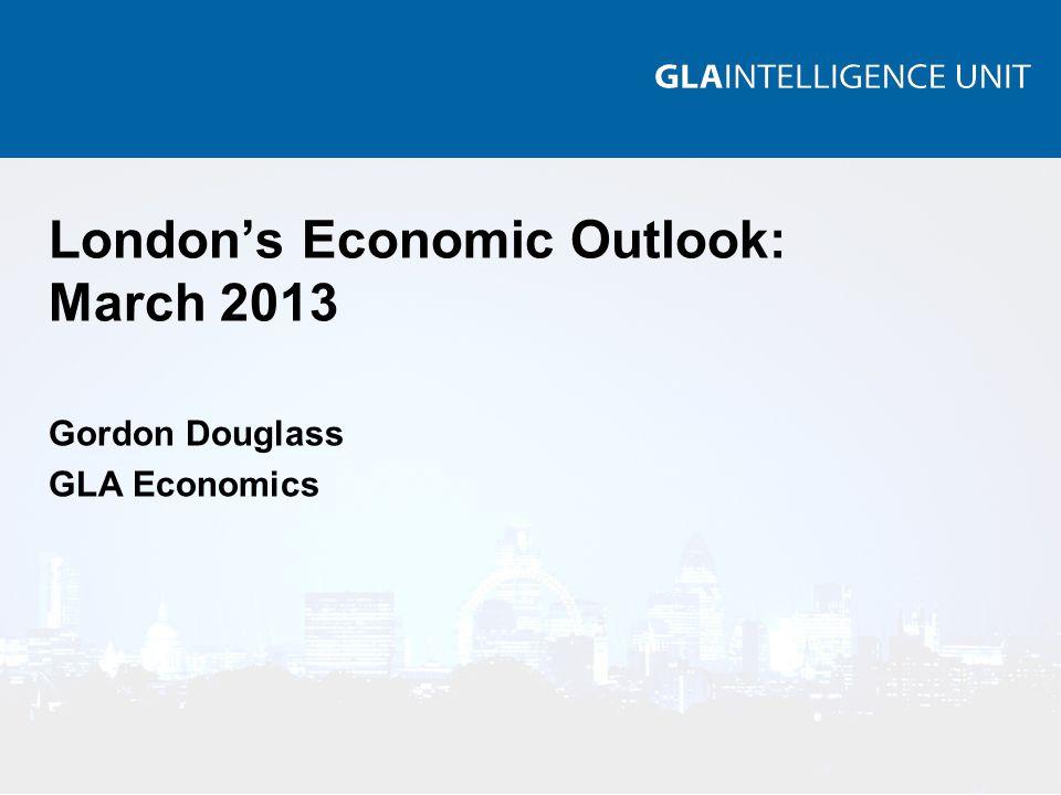London's Economic Outlook: March 2013 Gordon Douglass GLA Economics