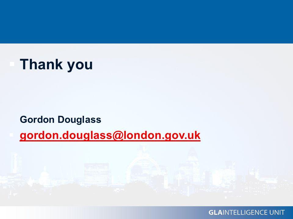  Thank you Gordon Douglass  gordon.douglass@london.gov.uk gordon.douglass@london.gov.uk