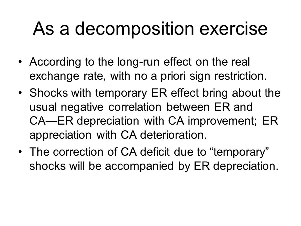 As a decomposition exercise According to the long-run effect on the real exchange rate, with no a priori sign restriction.