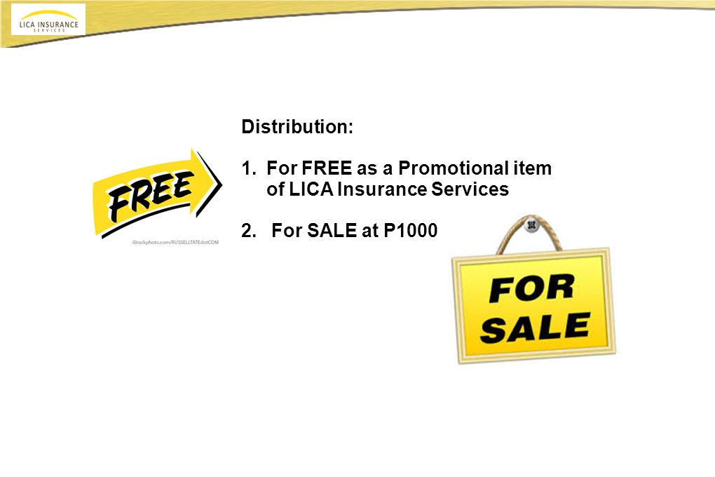 Distribution: 1.For FREE as a Promotional item of LICA Insurance Services 2. For SALE at P1000