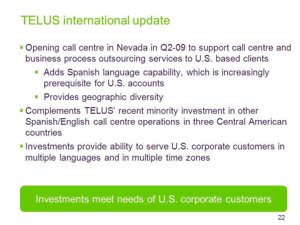 TELUS international update  Opening call centre in Nevada in Q2-09 to support call centre and business process outsourcing services to U.S.