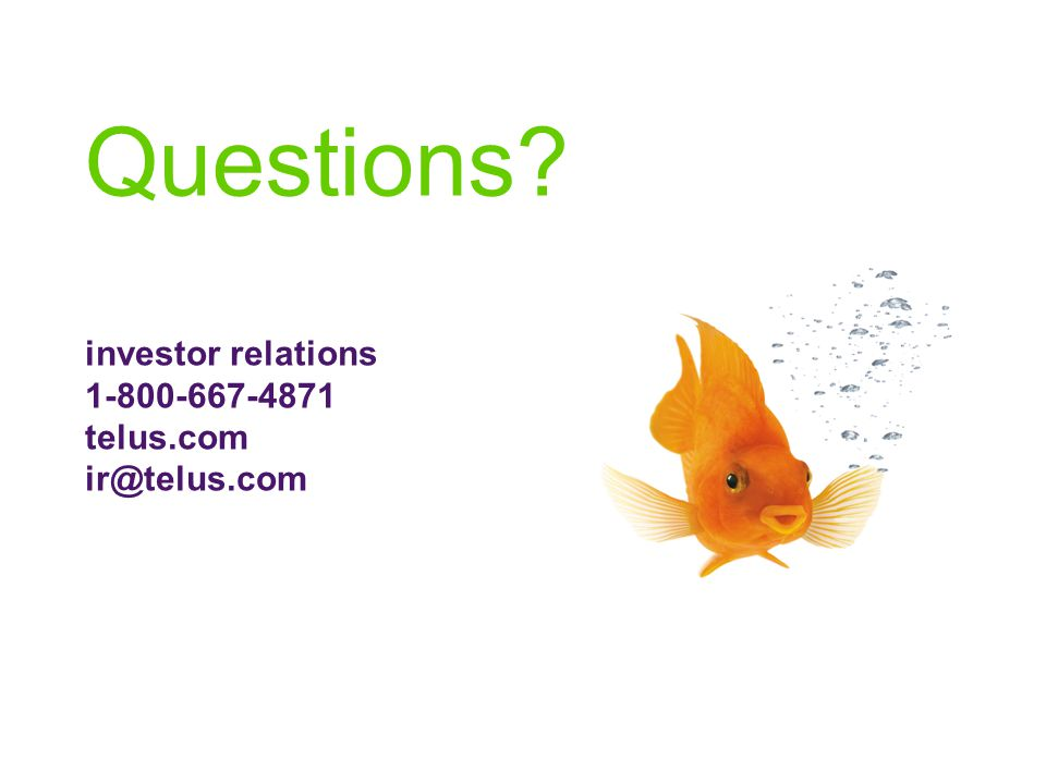 Questions investor relations 1-800-667-4871 telus.com ir@telus.com