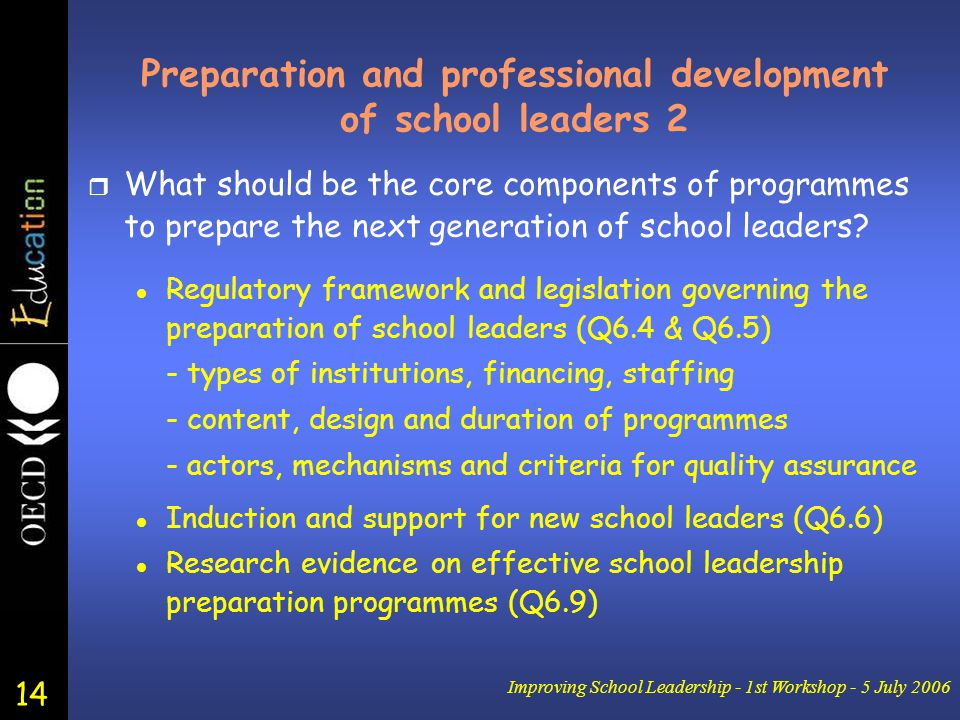 14 Improving School Leadership - 1st Workshop - 5 July 2006 Preparation and professional development of school leaders 2 r What should be the core com