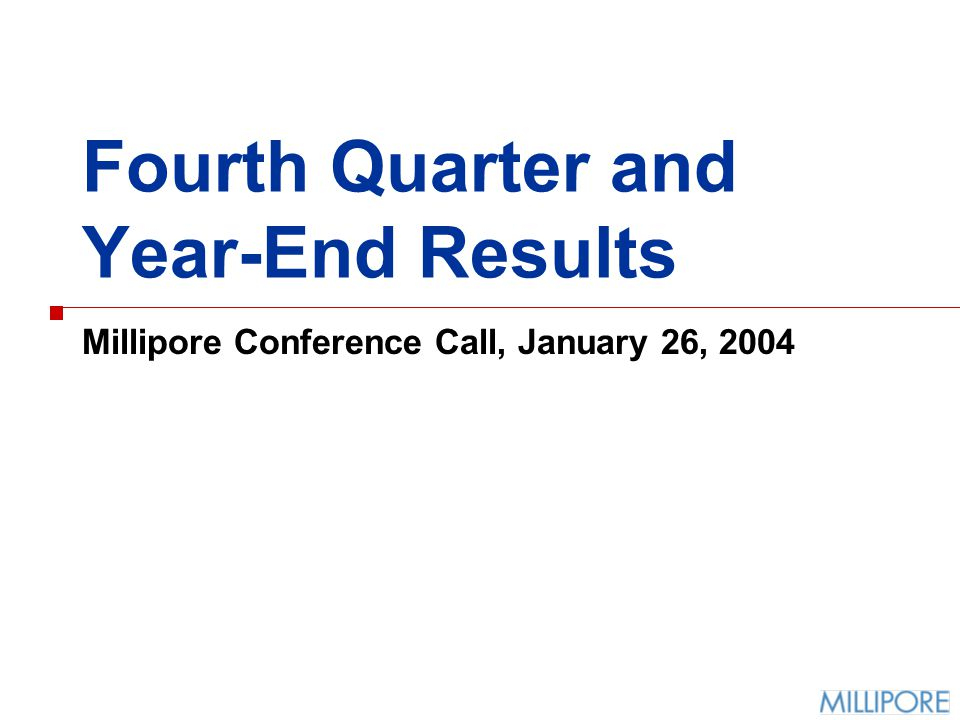 Fourth Quarter and Year-End Results Millipore Conference Call, January 26, 2004