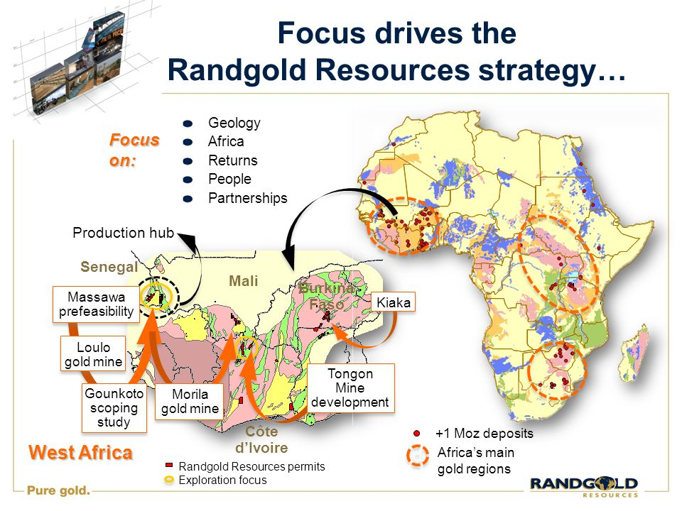 Focus drives the Randgold Resources strategy… Geology Africa Returns People Partnerships +1 Moz deposits .
