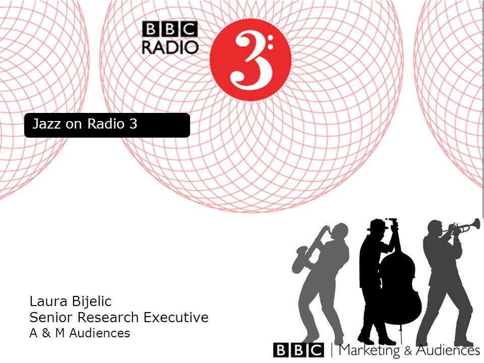 1 Laura Bijelic Senior Research Executive A & M Audiences Jazz on Radio 3