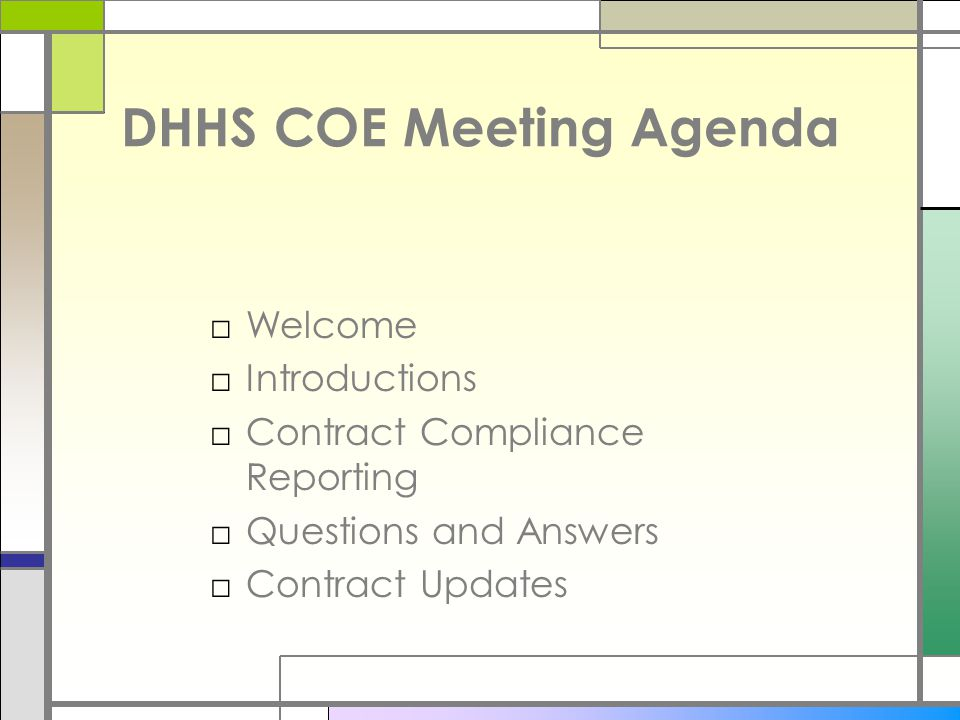 DHHS COE Meeting Agenda □Welcome □Introductions □Contract Compliance Reporting □Questions and Answers □Contract Updates