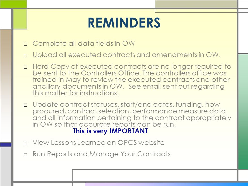 REMINDERS □Complete all data fields in OW □Upload all executed contracts and amendments in OW.