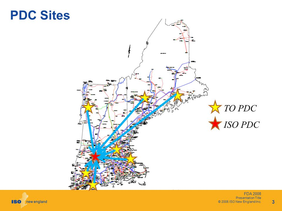 FDA 2008 Presentation Title © 2005 ISO New England Inc. 3 PDC Sites TO PDC ISO PDC