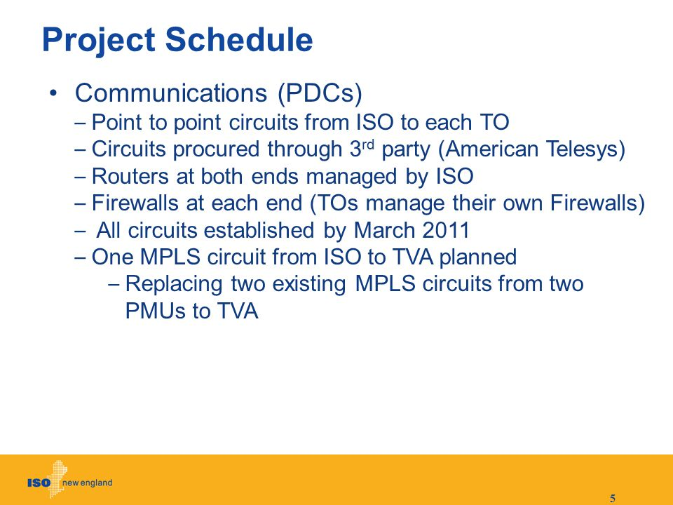 5 Project Schedule Communications (PDCs) – Point to point circuits from ISO to each TO – Circuits procured through 3 rd party (American Telesys) – Rou