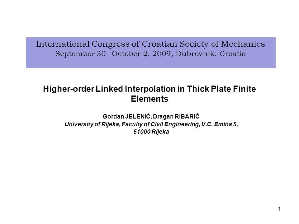 Higher-order Linked Interpolation in Thick Plate Finite Elements Gordan JELENIĆ, Dragan RIBARIĆ University of Rijeka, Faculty of Civil Engineering, V.