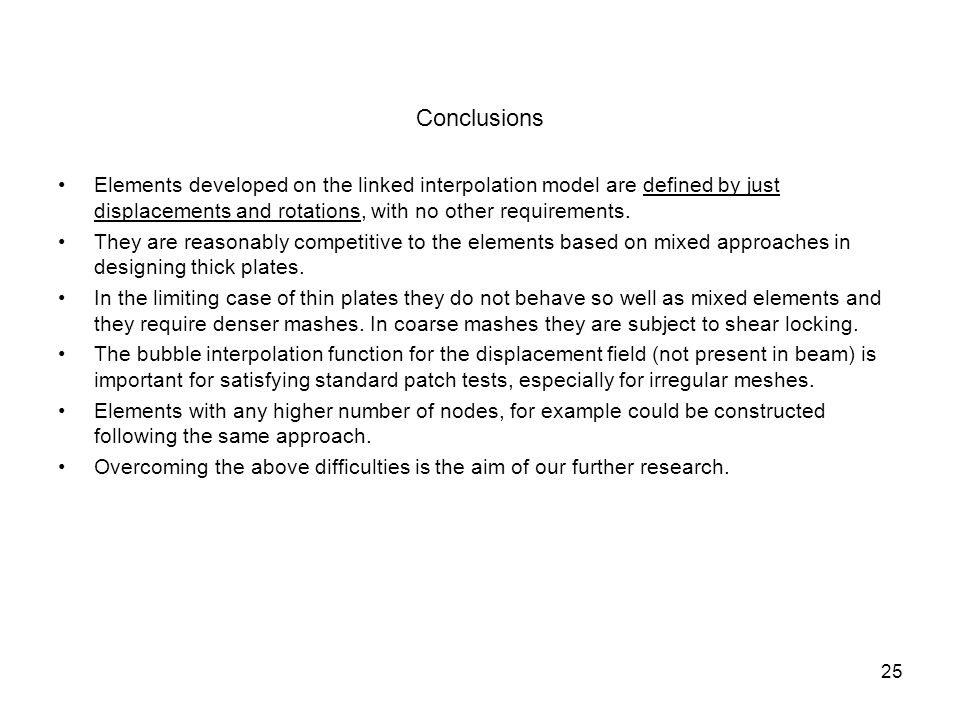 Conclusions Elements developed on the linked interpolation model are defined by just displacements and rotations, with no other requirements. They are
