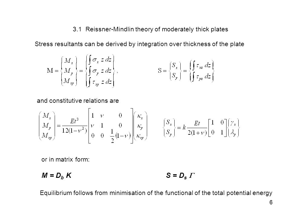 3.1 Reissner-Mindlin theory of moderately thick plates 6 Stress resultants can be derived by integration over thickness of the plate and constitutive