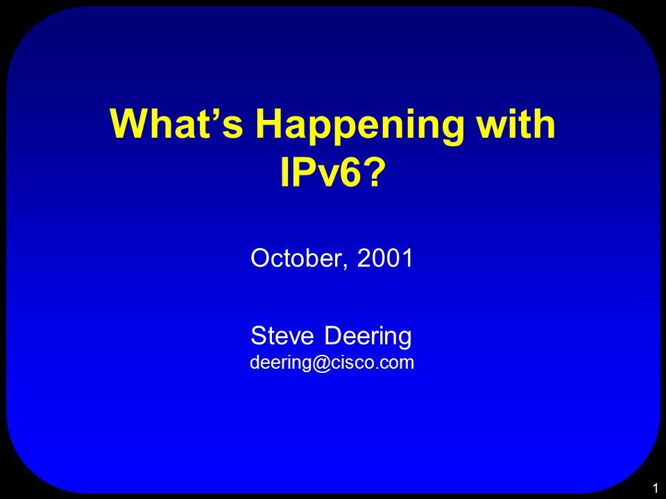 1 What's Happening with IPv6? October, 2001 Steve Deering deering@cisco.com