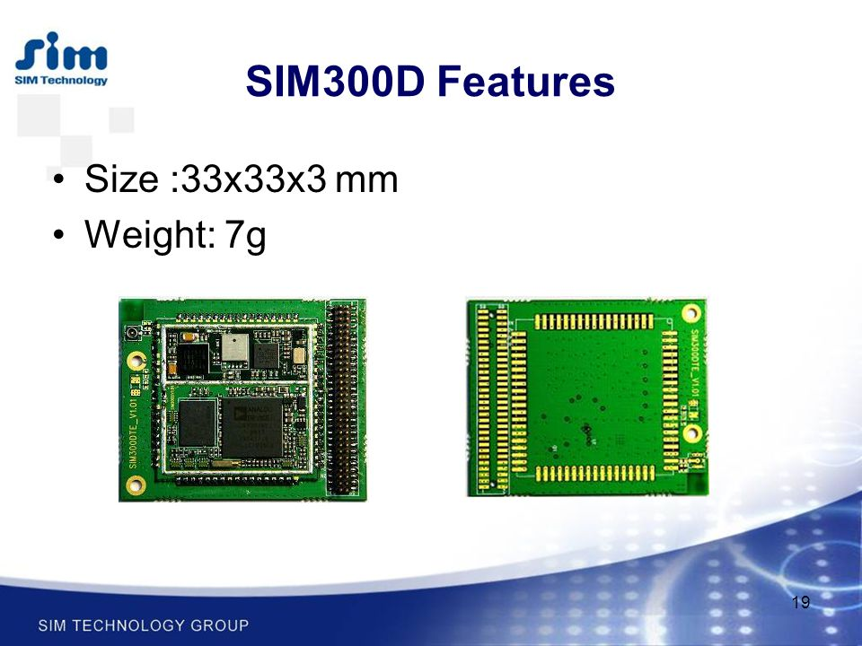 19 SIM300D Features Size :33x33x3 mm Weight: 7g