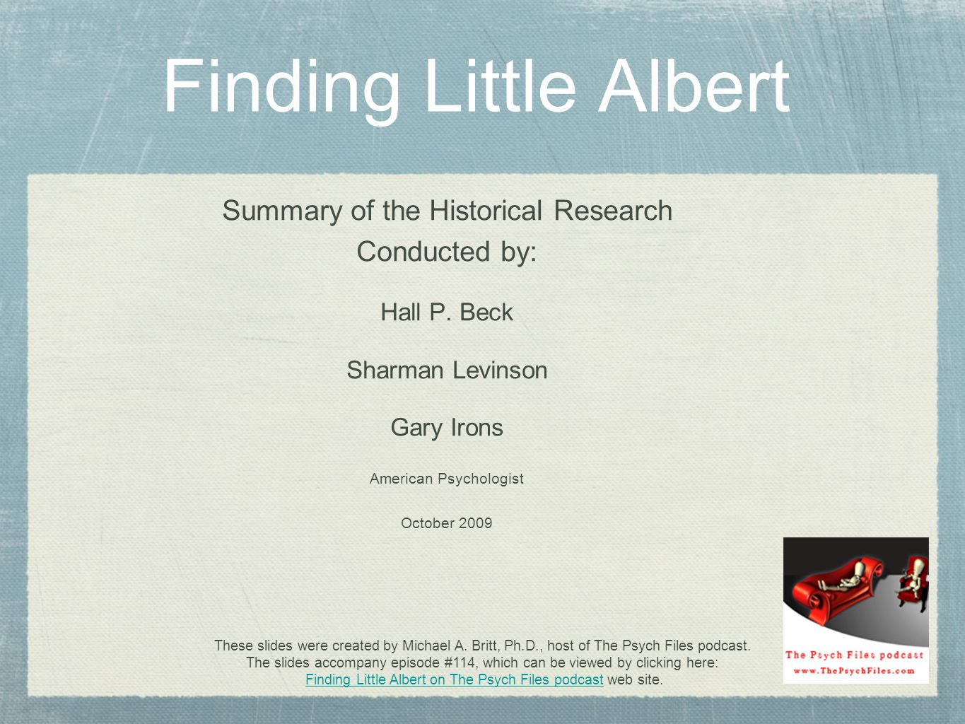Finding Little Albert Summary of the Historical Research Conducted by: Hall P. Beck Sharman Levinson Gary Irons American Psychologist October 2009 The
