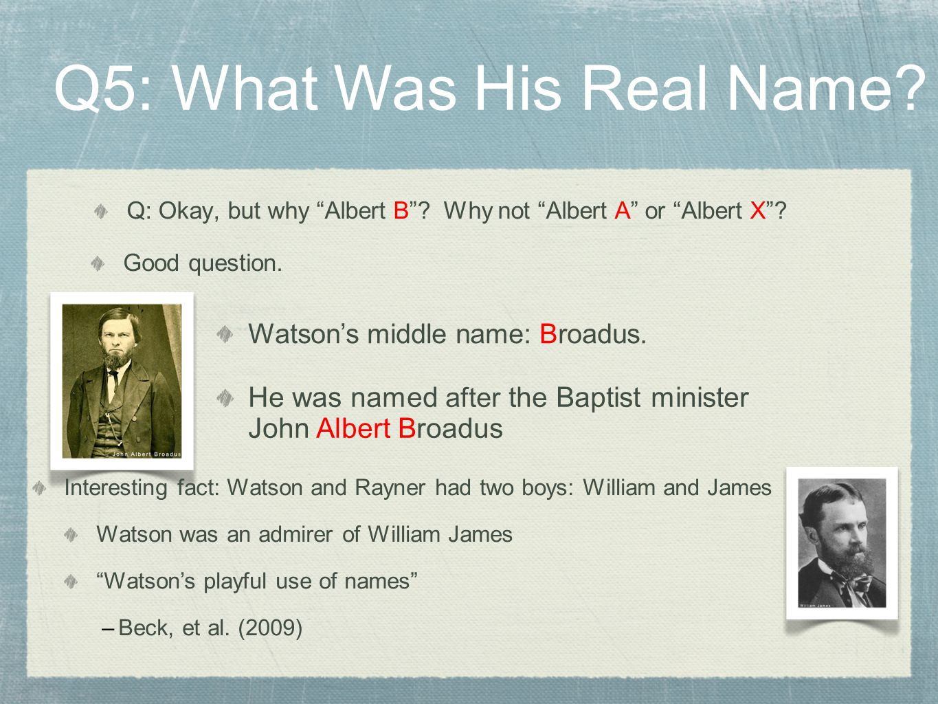 "Q: Okay, but why ""Albert B""? Why not ""Albert A"" or ""Albert X""? Q5: What Was His Real Name? He was named after the Baptist minister John Albert Broadus"