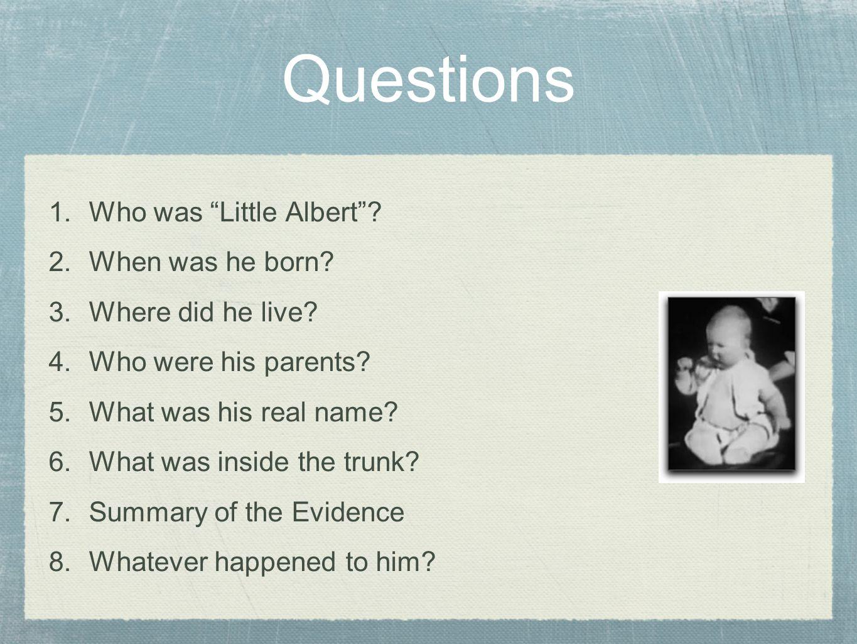 Q1: Who was Little Albert . Albert B. was the subject of John B.