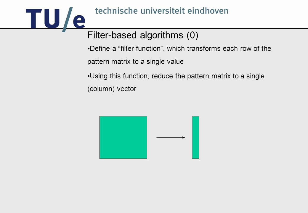 Filter-based algorithms (1) Apply the filter function to partial rows of the text matrix There can only be an occurrence where the pattern's column vector occurs in the reduced text Use 1D pattern matching to find those occurrences