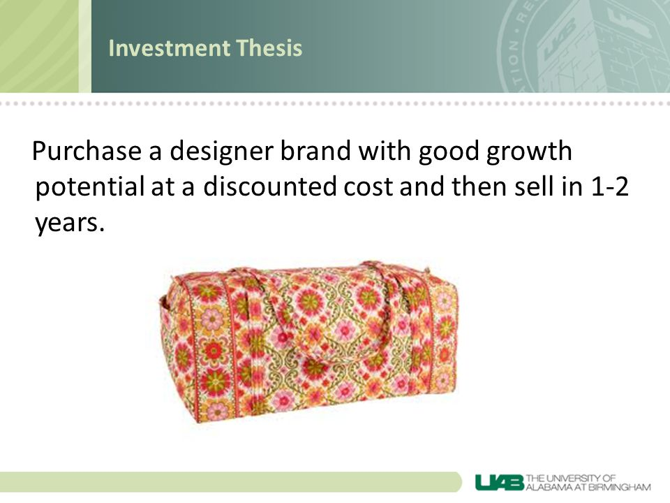 Investment Thesis Purchase a designer brand with good growth potential at a discounted cost and then sell in 1-2 years.