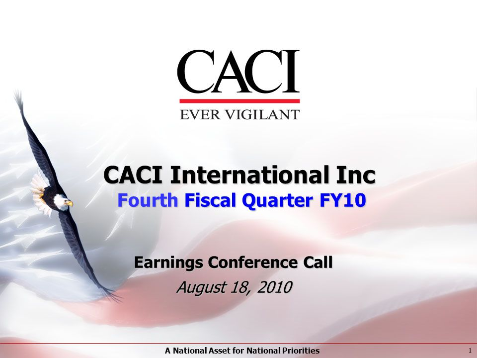 A National Asset for National Priorities 1 CACI International Inc Fourth Fiscal Quarter FY10 Earnings Conference Call August 18, 2010