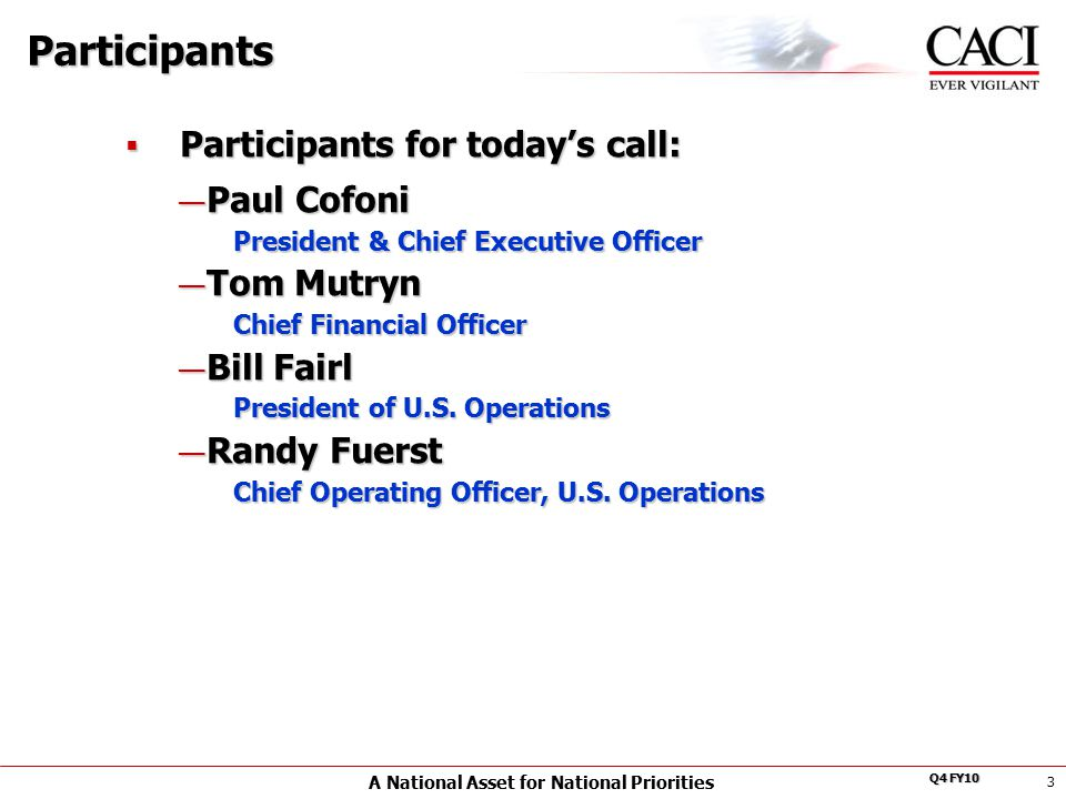 A National Asset for National Priorities Q4 FY10 3 Participants  Participants for today's call: — Paul Cofoni President & Chief Executive Officer — Tom Mutryn Chief Financial Officer — Bill Fairl President of U.S.
