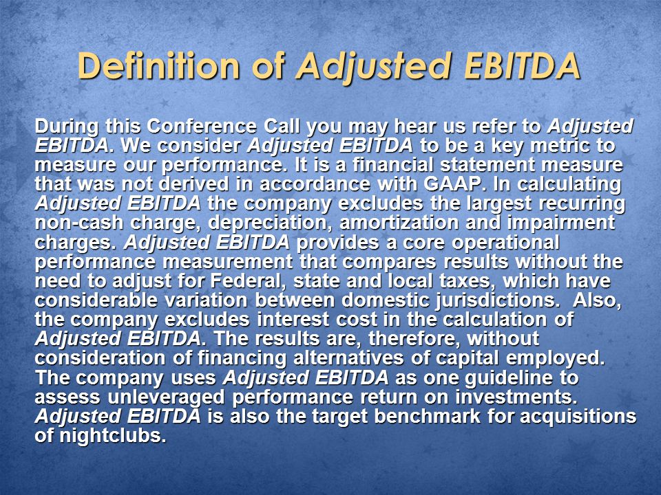 Definition of Adjusted EBITDA During this Conference Call you may hear us refer to Adjusted EBITDA.