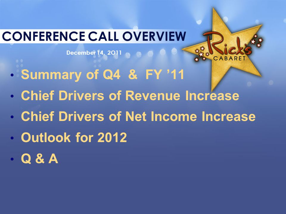 CONFERENCE CALL OVERVIEW December 14, 2O11 Summary of Q4 & FY '11 Chief Drivers of Revenue Increase Chief Drivers of Net Income Increase Outlook for 2012 Q & A