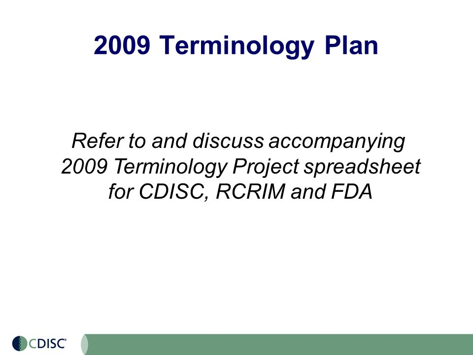 2009 Terminology Plan Refer to and discuss accompanying 2009 Terminology Project spreadsheet for CDISC, RCRIM and FDA