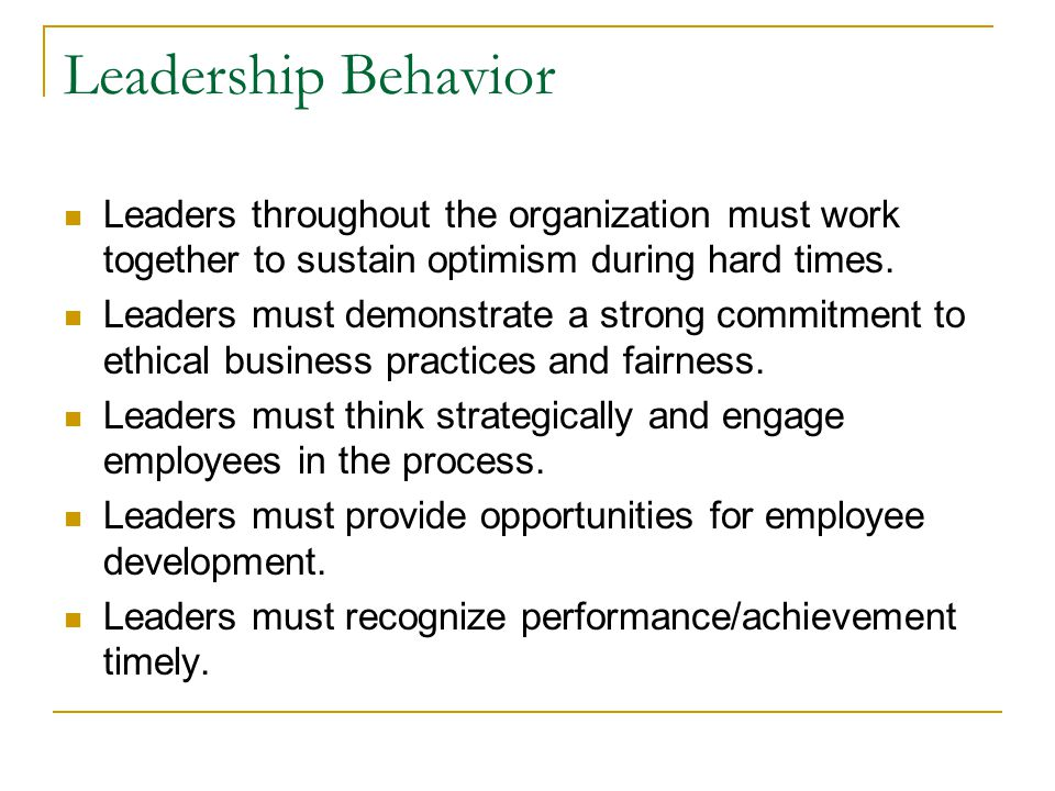 Leadership Behavior Leaders throughout the organization must work together to sustain optimism during hard times.