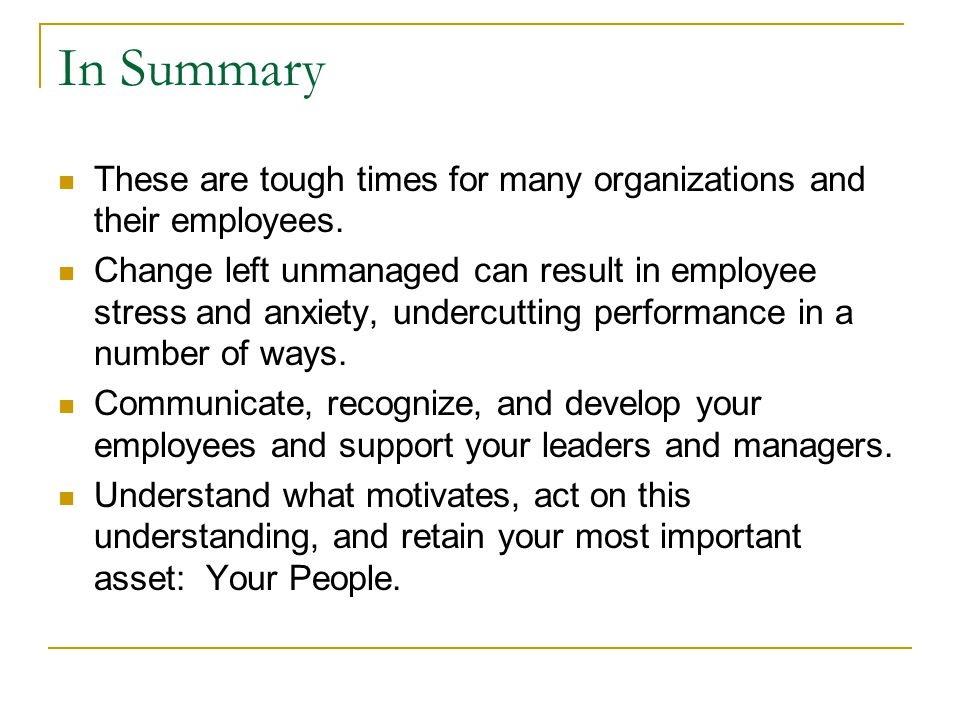In Summary These are tough times for many organizations and their employees.