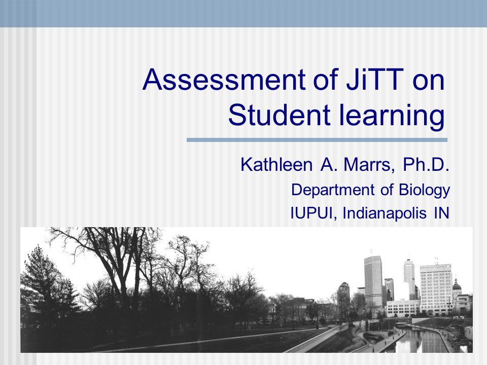 Assessment of JiTT on Student learning Kathleen A.