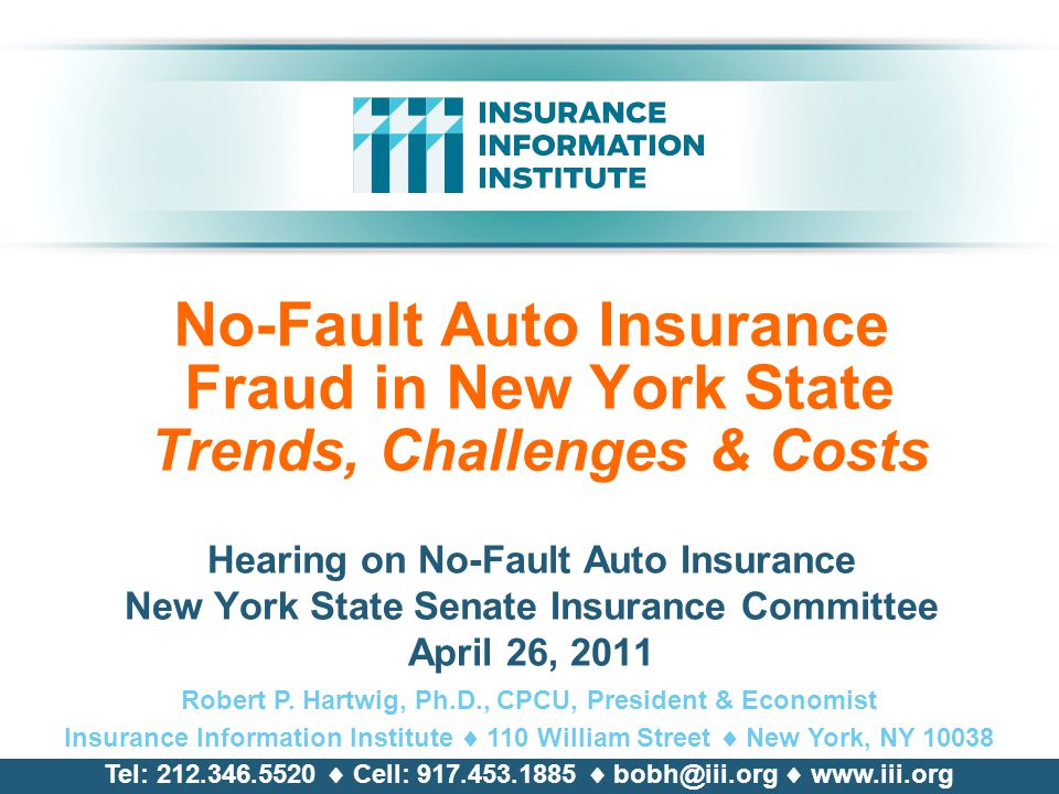 No-Fault Auto Insurance Fraud in New York State Trends, Challenges & Costs Hearing on No-Fault Auto Insurance New York State Senate Insurance Committee April 26, 2011 Robert P.