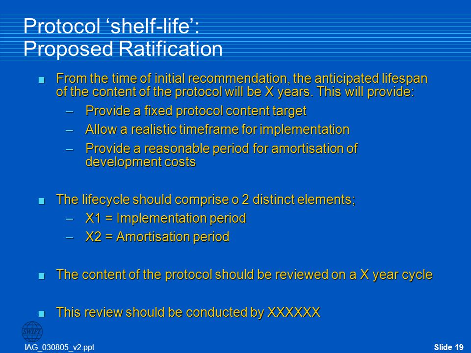 IAG_030805_v2.pptSlide 19 Protocol 'shelf-life': Proposed Ratification  From the time of initial recommendation, the anticipated lifespan of the cont